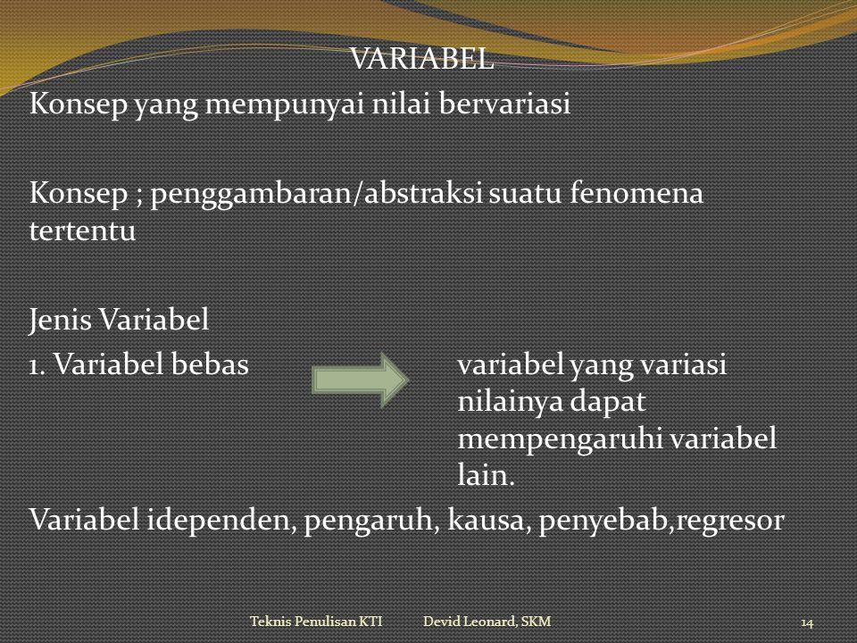 VARIABEL Konsep yang mempunyai nilai bervariasi Konsep ; penggambaran/abstraksi suatu fenomena tertentu Jenis Variabel 1.