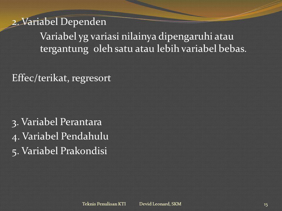 2. Variabel Dependen Variabel yg variasi nilainya dipengaruhi atau tergantung oleh satu atau lebih variabel bebas. Effec/terikat, regresort 3. Variabe