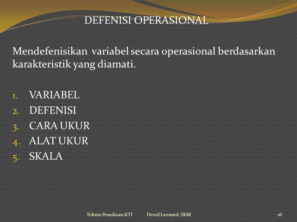 DEFENISI OPERASIONAL Mendefenisikan variabel secara operasional berdasarkan karakteristik yang diamati.