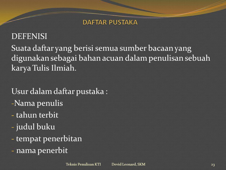 DEFENISI Suata daftar yang berisi semua sumber bacaan yang digunakan sebagai bahan acuan dalam penulisan sebuah karya Tulis Ilmiah.