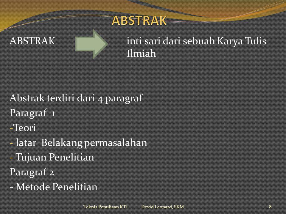 ABSTRAK inti sari dari sebuah Karya Tulis Ilmiah Abstrak terdiri dari 4 paragraf Paragraf 1 - Teori - latar Belakang permasalahan - Tujuan Penelitian Paragraf 2 - Metode Penelitian Teknis Penulisan KTI Devid Leonard, SKM8