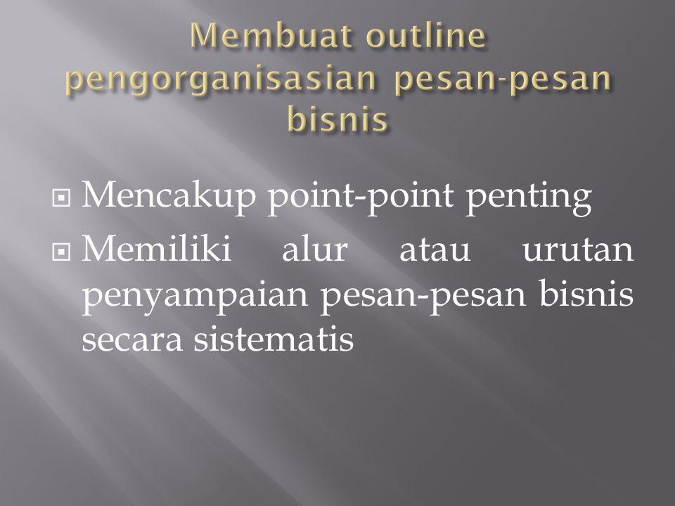  Mencakup point-point penting  Memiliki alur atau urutan penyampaian pesan-pesan bisnis secara sistematis