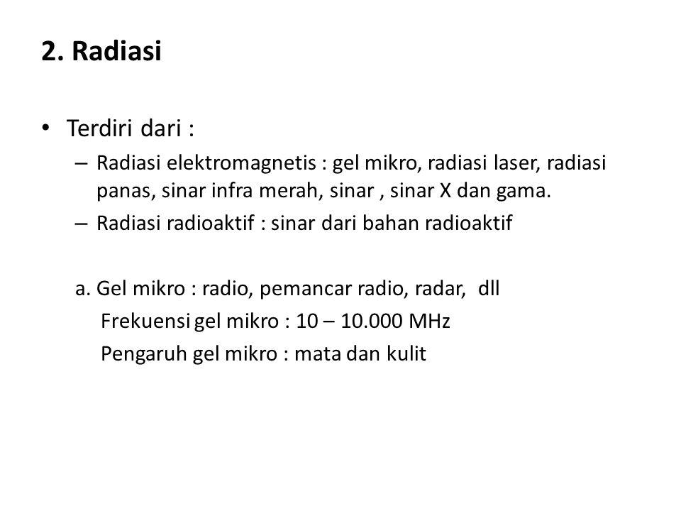 2. Radiasi Terdiri dari : – Radiasi elektromagnetis : gel mikro, radiasi laser, radiasi panas, sinar infra merah, sinar, sinar X dan gama. – Radiasi r