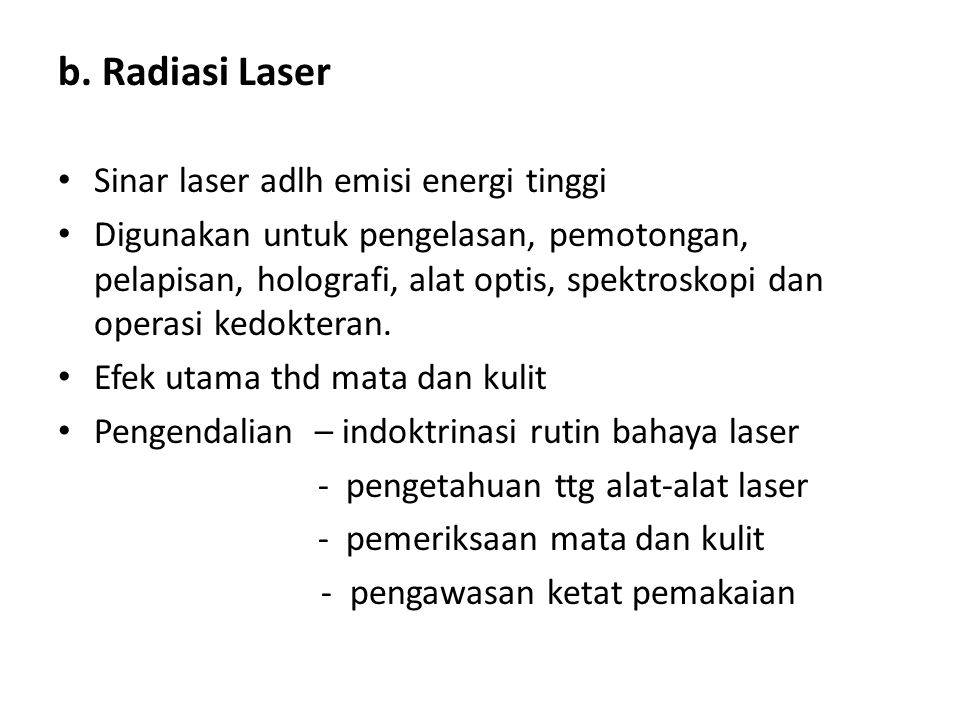 b. Radiasi Laser Sinar laser adlh emisi energi tinggi Digunakan untuk pengelasan, pemotongan, pelapisan, holografi, alat optis, spektroskopi dan opera