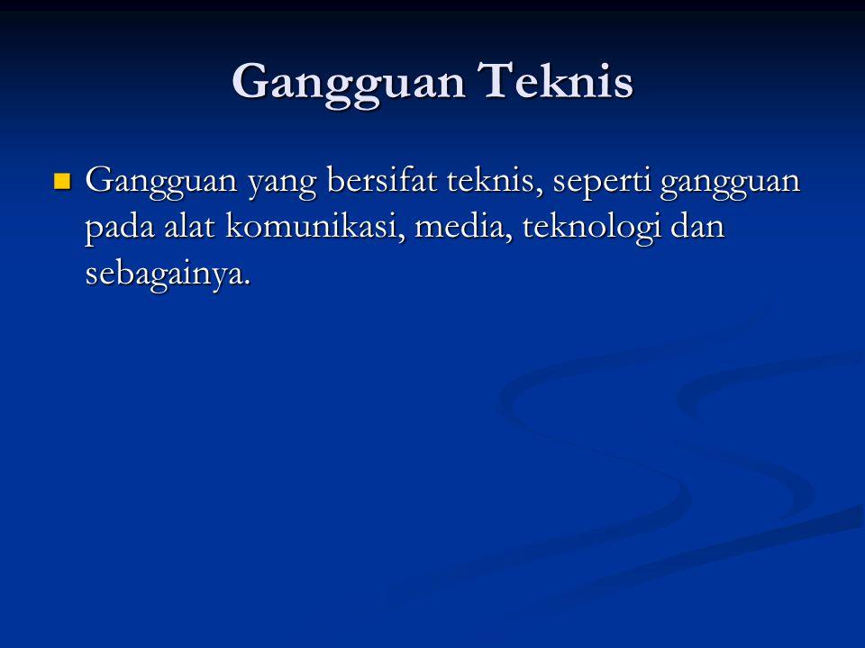 Gangguan Teknis Gangguan yang bersifat teknis, seperti gangguan pada alat komunikasi, media, teknologi dan sebagainya. Gangguan yang bersifat teknis,