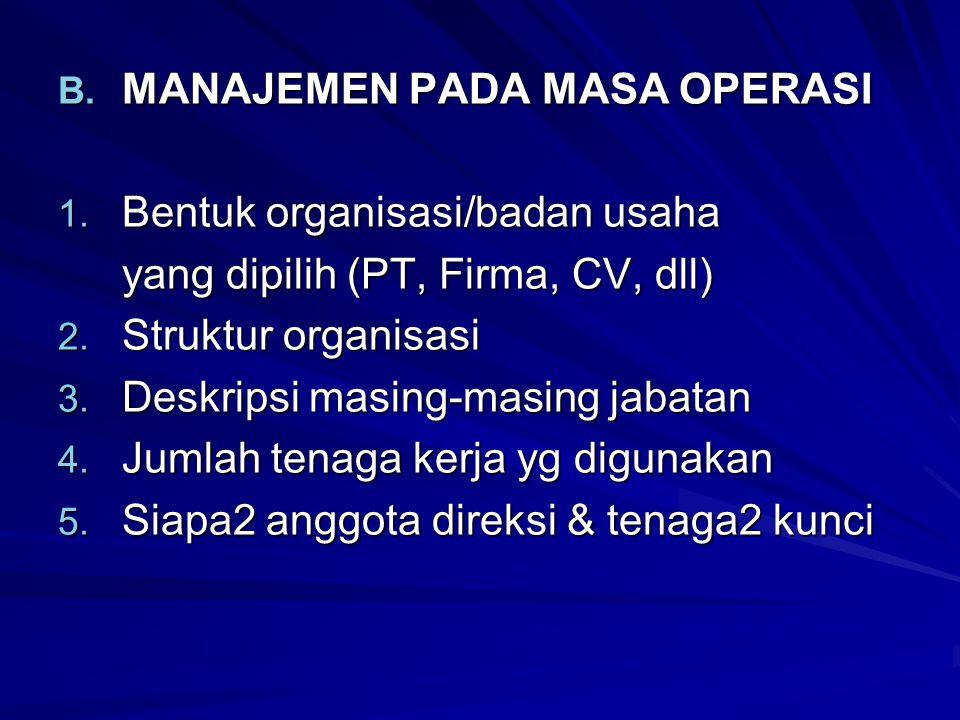 B. MANAJEMEN PADA MASA OPERASI 1. Bentuk organisasi/badan usaha yang dipilih (PT, Firma, CV, dll) 2. Struktur organisasi 3. Deskripsi masing-masing ja
