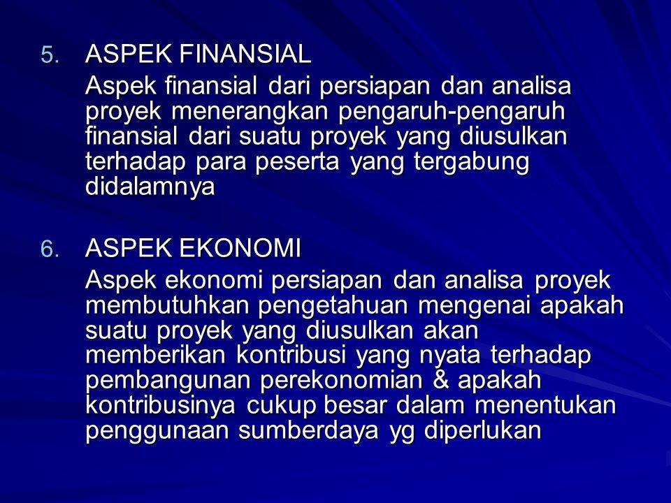 5. ASPEK FINANSIAL Aspek finansial dari persiapan dan analisa proyek menerangkan pengaruh-pengaruh finansial dari suatu proyek yang diusulkan terhadap
