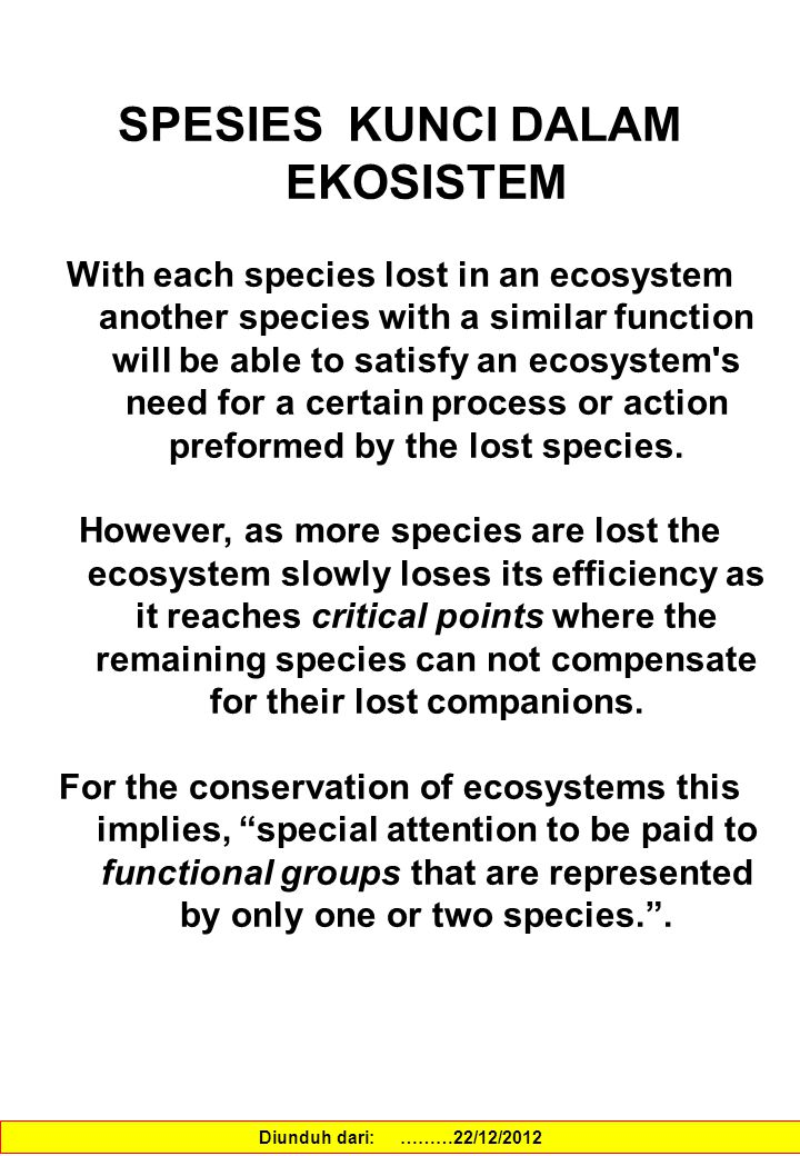 SPESIES KUNCI DALAM EKOSISTEM With each species lost in an ecosystem another species with a similar function will be able to satisfy an ecosystem's ne