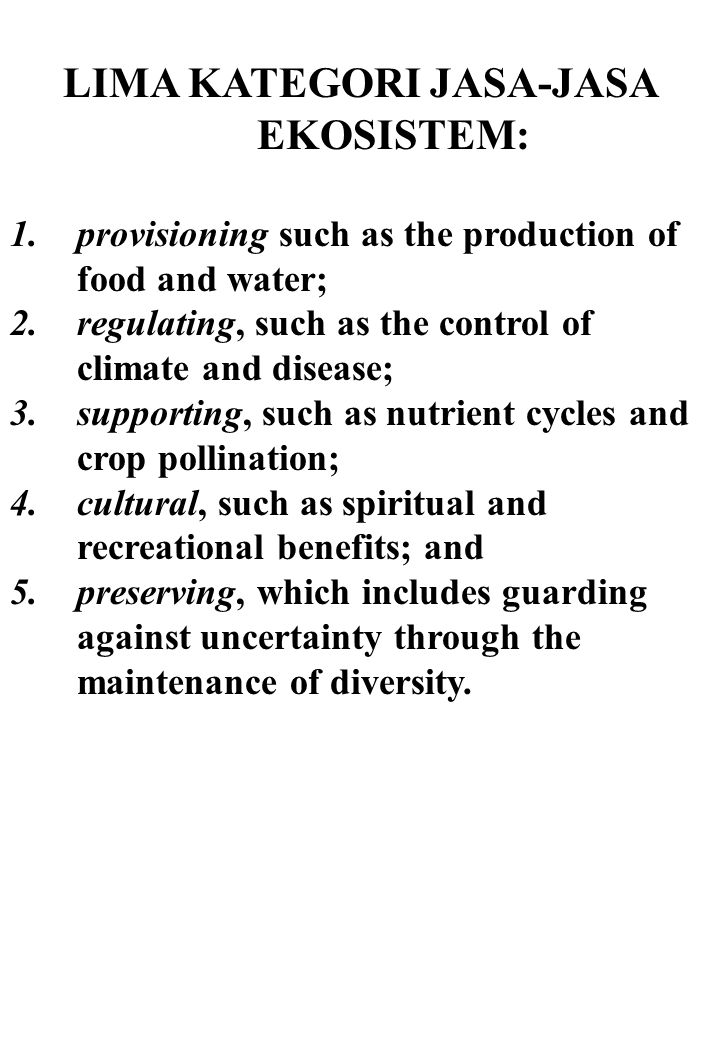 LIMA KATEGORI JASA-JASA EKOSISTEM: 1.provisioning such as the production of food and water; 2.regulating, such as the control of climate and disease;