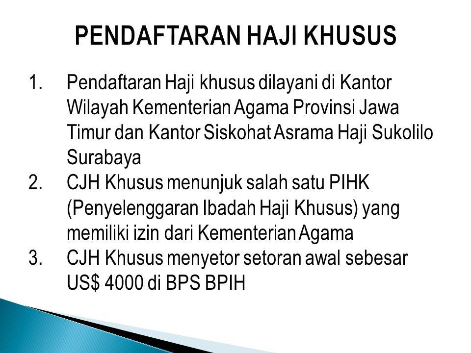 1.Pendaftaran Haji khusus dilayani di Kantor Wilayah Kementerian Agama Provinsi Jawa Timur dan Kantor Siskohat Asrama Haji Sukolilo Surabaya 2.CJH Khu
