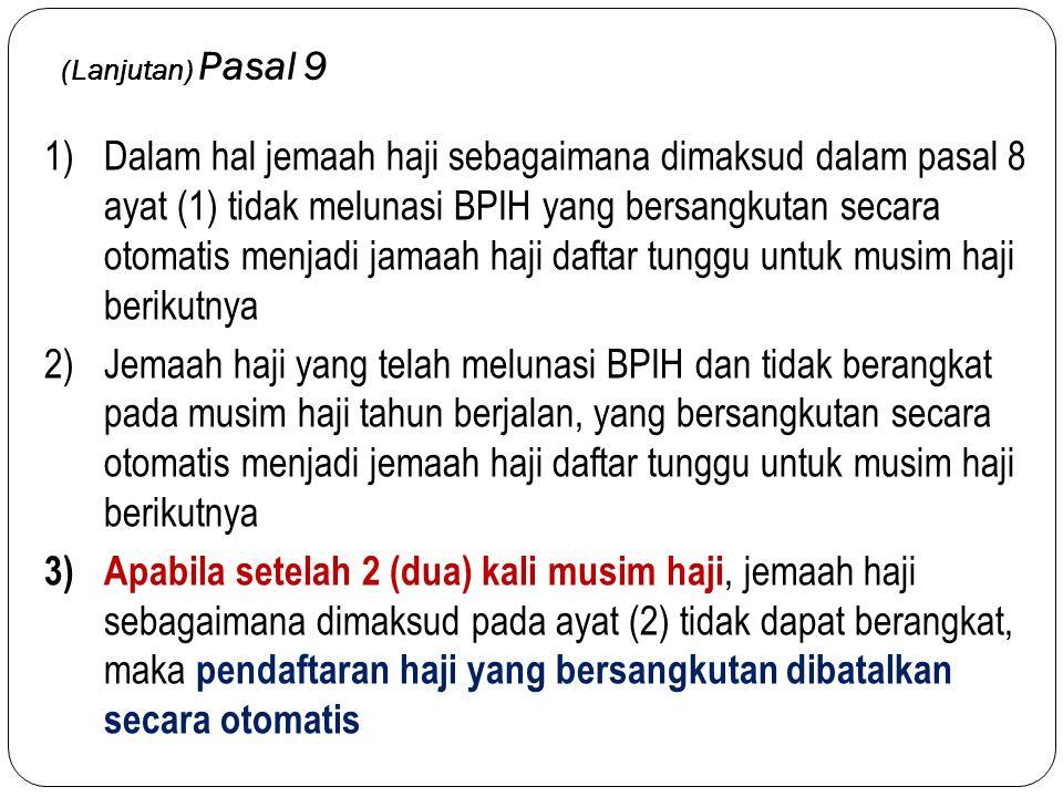 (Lanjutan) Pasal 9 1)Dalam hal jemaah haji sebagaimana dimaksud dalam pasal 8 ayat (1) tidak melunasi BPIH yang bersangkutan secara otomatis menjadi j