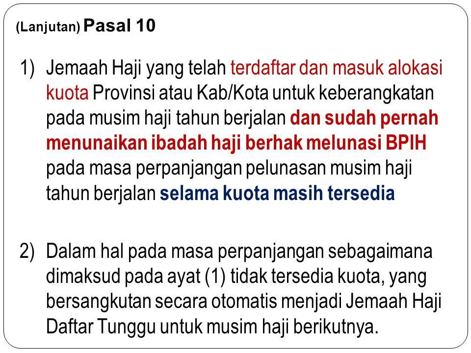 (Lanjutan) Pasal 10 1)Jemaah Haji yang telah terdaftar dan masuk alokasi kuota Provinsi atau Kab/Kota untuk keberangkatan pada musim haji tahun berjal