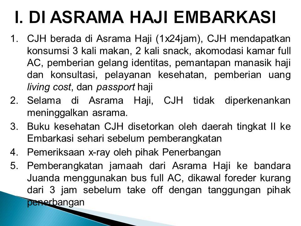 1.CJH berada di Asrama Haji (1x24jam), CJH mendapatkan konsumsi 3 kali makan, 2 kali snack, akomodasi kamar full AC, pemberian gelang identitas, peman
