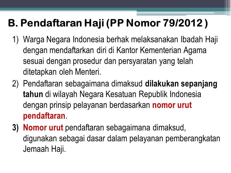 B. Pendaftaran Haji (PP Nomor 79/2012 ) 1)Warga Negara Indonesia berhak melaksanakan Ibadah Haji dengan mendaftarkan diri di Kantor Kementerian Agama