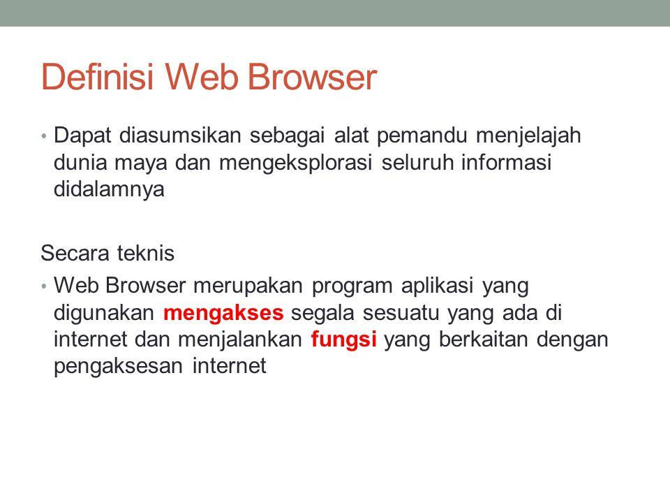 Definisi Web Browser Dapat diasumsikan sebagai alat pemandu menjelajah dunia maya dan mengeksplorasi seluruh informasi didalamnya Secara teknis Web Br