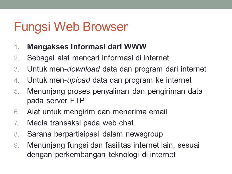 Fungsi Web Browser 1. Mengakses informasi dari WWW 2. Sebagai alat mencari informasi di internet 3. Untuk men-download data dan program dari internet