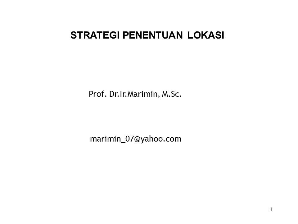 1 Prof. Dr.Ir.Marimin, M.Sc. marimin_07@yahoo.com STRATEGI PENENTUAN LOKASI