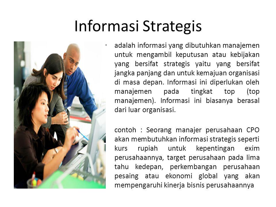 Informasi Strategis adalah informasi yang dibutuhkan manajemen untuk mengambil keputusan atau kebijakan yang bersifat strategis yaitu yang bersifat ja