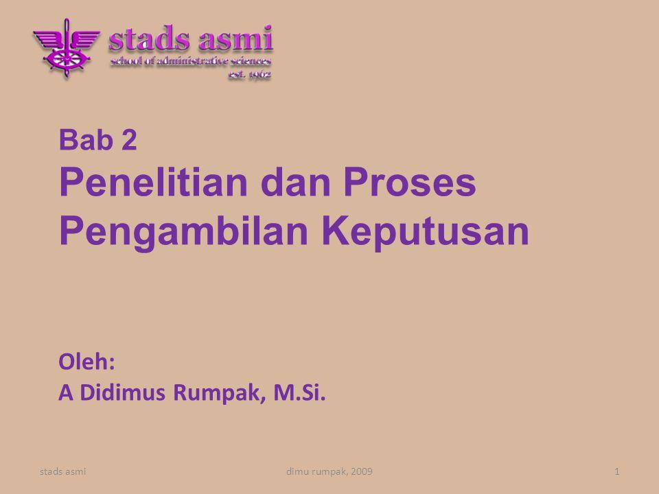 Bab 2 Penelitian dan Proses Pengambilan Keputusan Oleh: A Didimus Rumpak, M.Si.