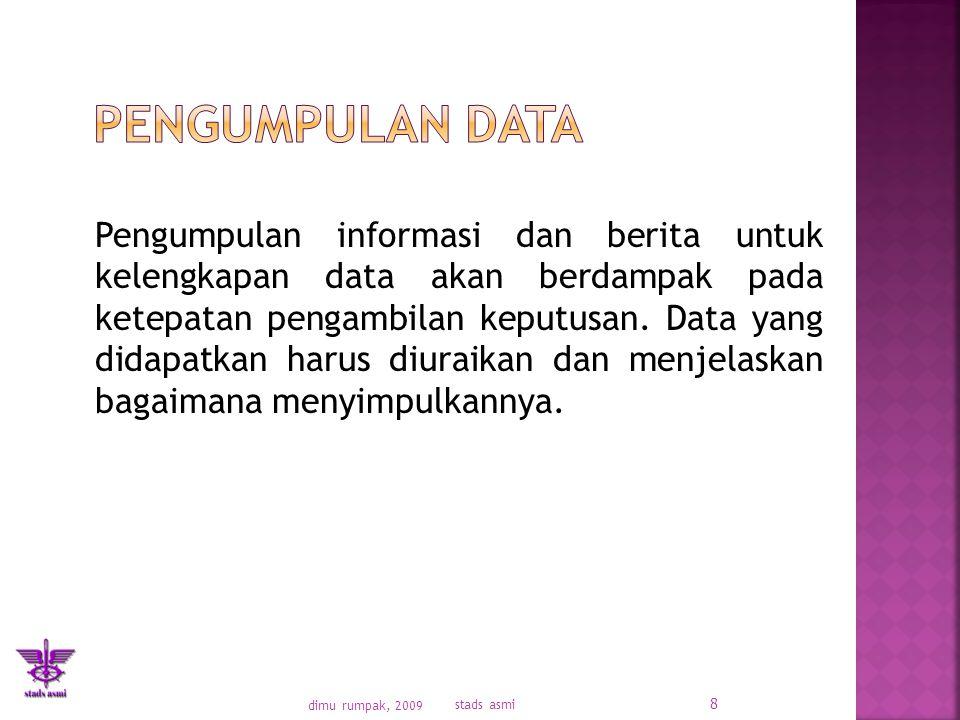 Pengumpulan informasi dan berita untuk kelengkapan data akan berdampak pada ketepatan pengambilan keputusan.