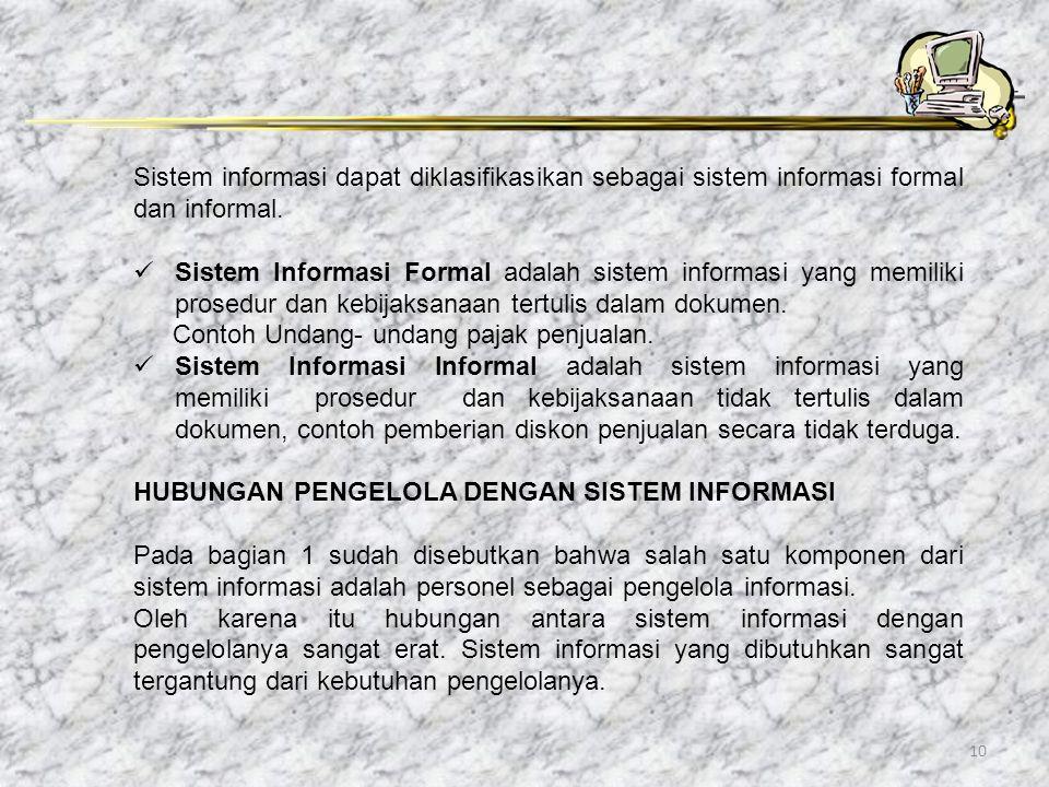 10 Sistem informasi dapat diklasifikasikan sebagai sistem informasi formal dan informal. Sistem Informasi Formal adalah sistem informasi yang memiliki