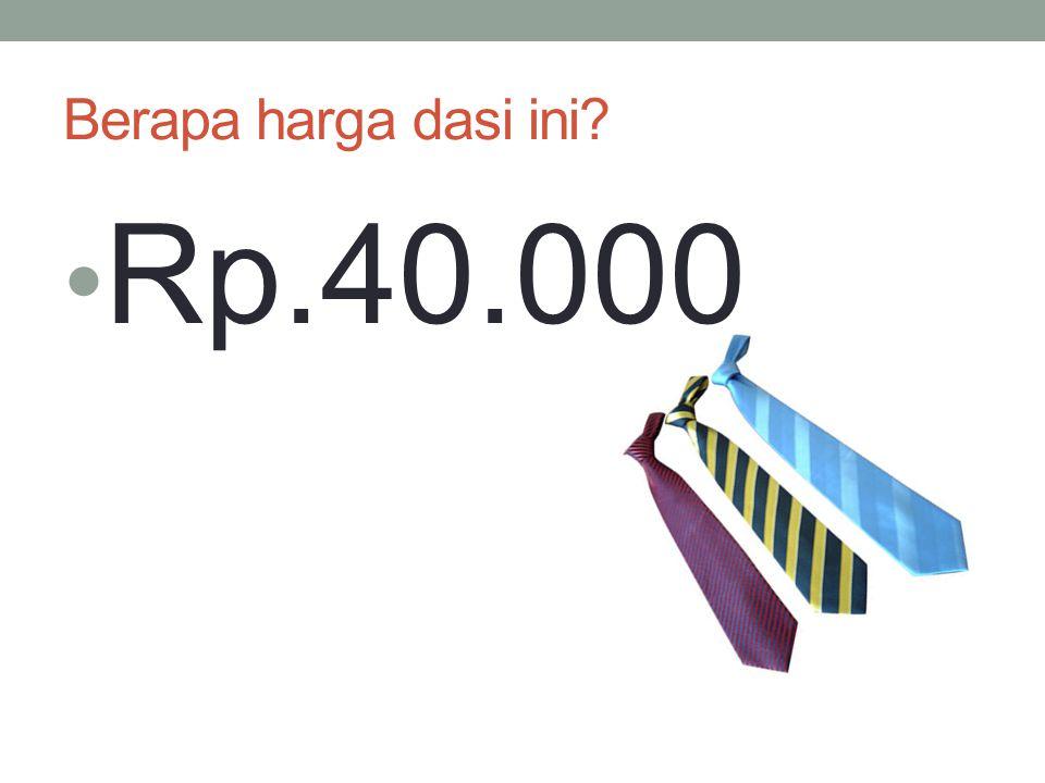 Berapa harga dasi ini? Rp.40.000