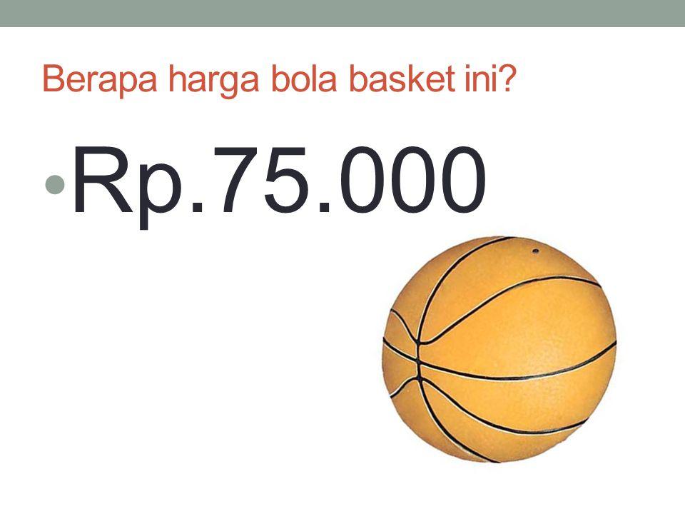 Berapa harga bola basket ini? Rp.75.000