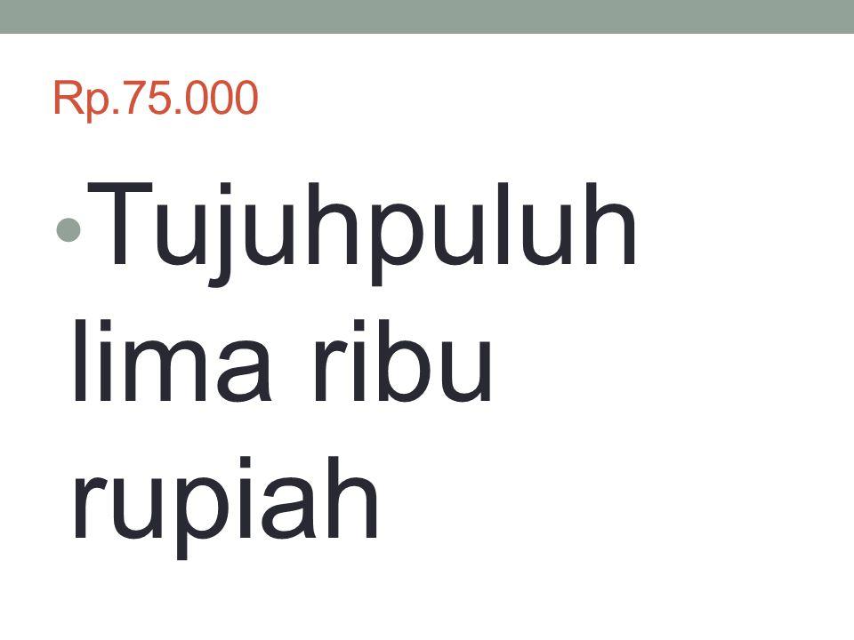 Tujuhpuluh lima ribu rupiah
