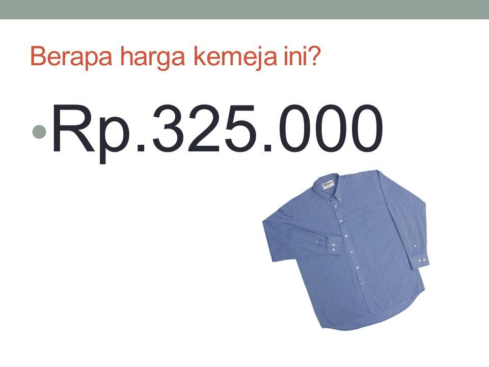 Berapa harga kemeja ini? Rp.325.000