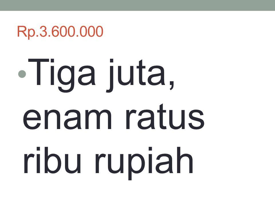 Tiga juta, enam ratus ribu rupiah