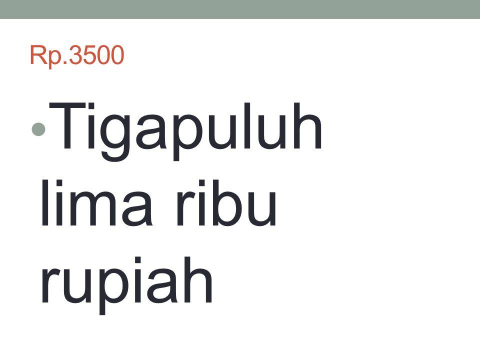 Rp.3500 Tigapuluh lima ribu rupiah