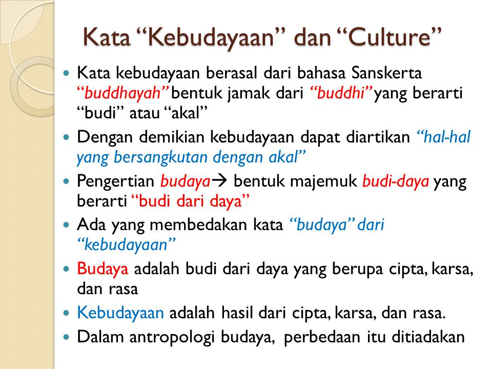 Lanjutan Culture kata asing = kebudayaan Culture  bahasa Latin colore arti mengolah mengerjakan  terutama mengolah tanah atau bertani Dari arti itu culture berkembang sebagai segala daya upaya serta tindakan manusia untuk mengolah tanah dan merubah alam