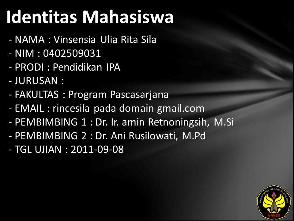 Identitas Mahasiswa - NAMA : Vinsensia Ulia Rita Sila - NIM : 0402509031 - PRODI : Pendidikan IPA - JURUSAN : - FAKULTAS : Program Pascasarjana - EMAIL : rincesila pada domain gmail.com - PEMBIMBING 1 : Dr.