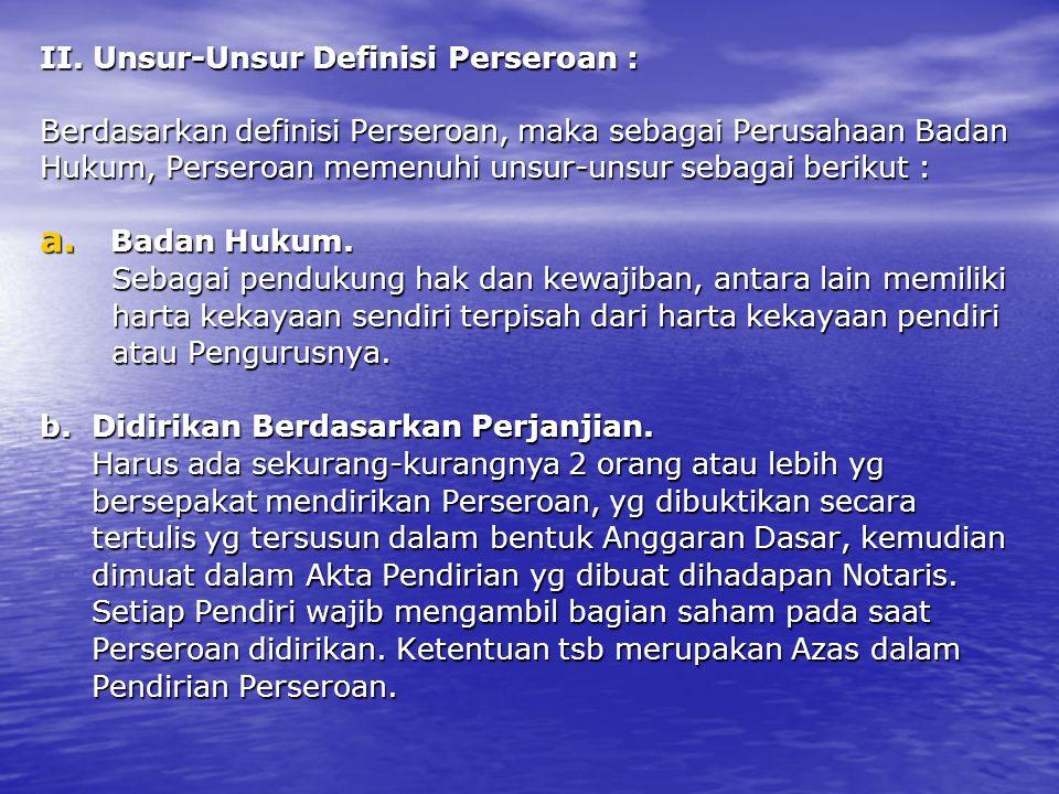 II. Unsur-Unsur Definisi Perseroan : Berdasarkan definisi Perseroan, maka sebagai Perusahaan Badan Hukum, Perseroan memenuhi unsur-unsur sebagai berik