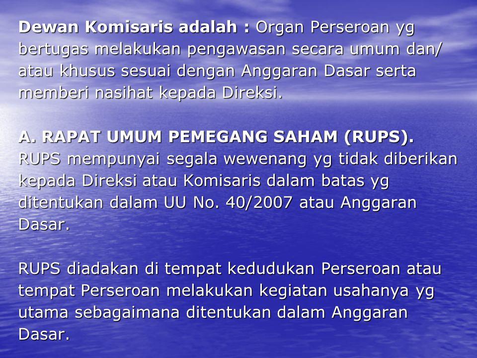 Dewan Komisaris adalah : Organ Perseroan yg bertugas melakukan pengawasan secara umum dan/ atau khusus sesuai dengan Anggaran Dasar serta memberi nasi