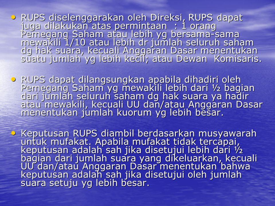 RUPS diselenggarakan oleh Direksi, RUPS dapat juga dilakukan atas permintaan : 1 orang Pemegang Saham atau lebih yg bersama-sama mewakili 1/10 atau le