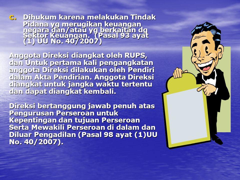 c. Dihukum karena melakukan Tindak Pidana yg merugikan keuangan negara dan/atau yg berkaitan dg Sektor Keuangan. (Pasal 93 ayat (1) UU No. 40/2007) Pi