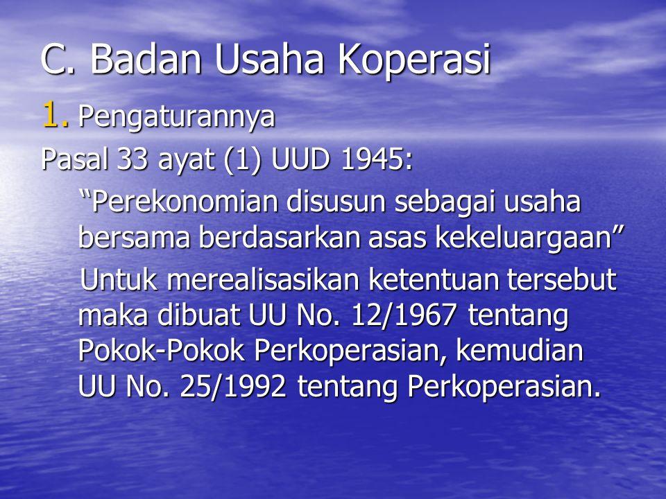 "C. Badan Usaha Koperasi 1. Pengaturannya Pasal 33 ayat (1) UUD 1945: ""Perekonomian disusun sebagai usaha bersama berdasarkan asas kekeluargaan"" Untuk"