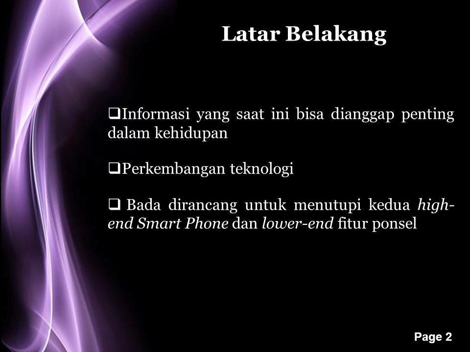 Page 2 Latar Belakang  Informasi yang saat ini bisa dianggap penting dalam kehidupan  Perkembangan teknologi  Bada dirancang untuk menutupi kedua high- end Smart Phone dan lower-end fitur ponsel