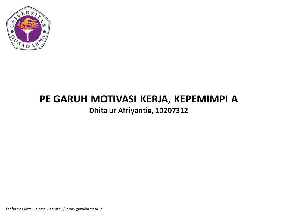 PE GARUH MOTIVASI KERJA, KEPEMIMPI A Dhita ur Afriyantie, 10207312 for further detail, please visit http://library.gunadarma.ac.id