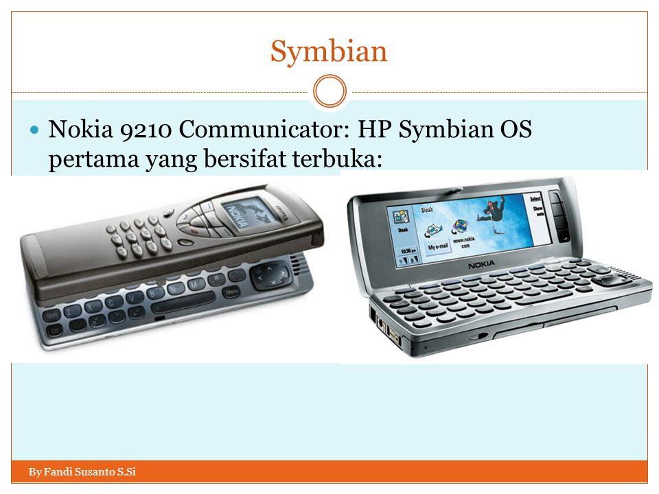Symbian By Fandi Susanto S.Si Nokia 9210 Communicator: HP Symbian OS pertama yang bersifat terbuka: