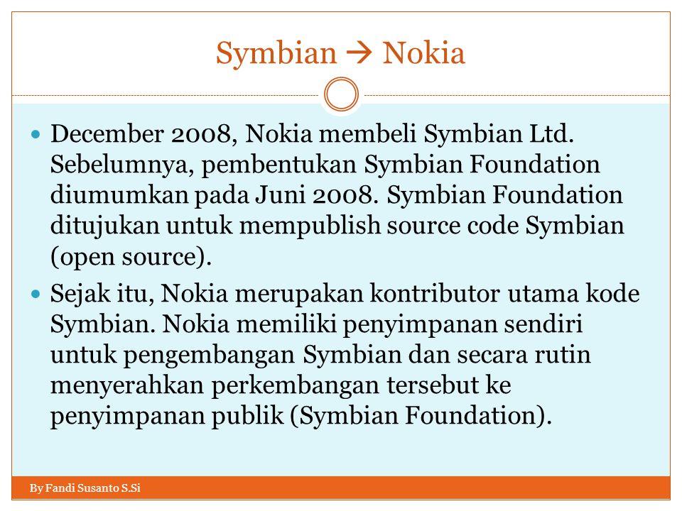 Symbian  Nokia By Fandi Susanto S.Si December 2008, Nokia membeli Symbian Ltd. Sebelumnya, pembentukan Symbian Foundation diumumkan pada Juni 2008. S