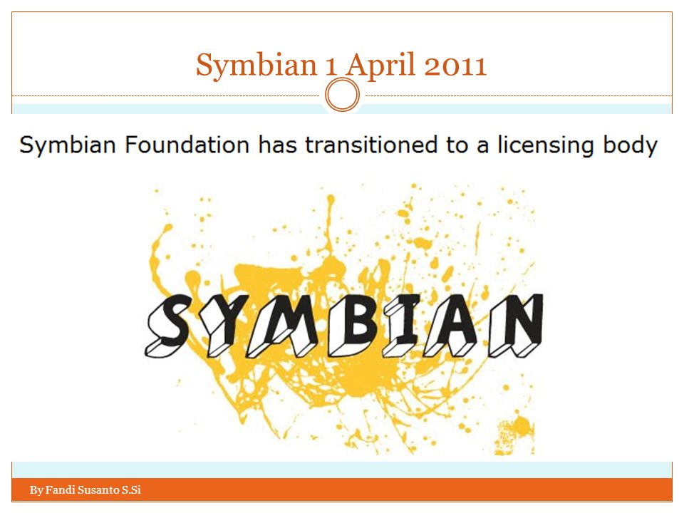 Symbian 1 April 2011 By Fandi Susanto S.Si