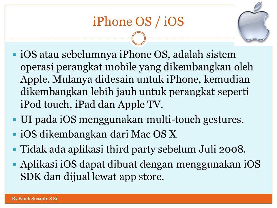 iPhone OS / iOS By Fandi Susanto S.Si iOS atau sebelumnya iPhone OS, adalah sistem operasi perangkat mobile yang dikembangkan oleh Apple. Mulanya dide