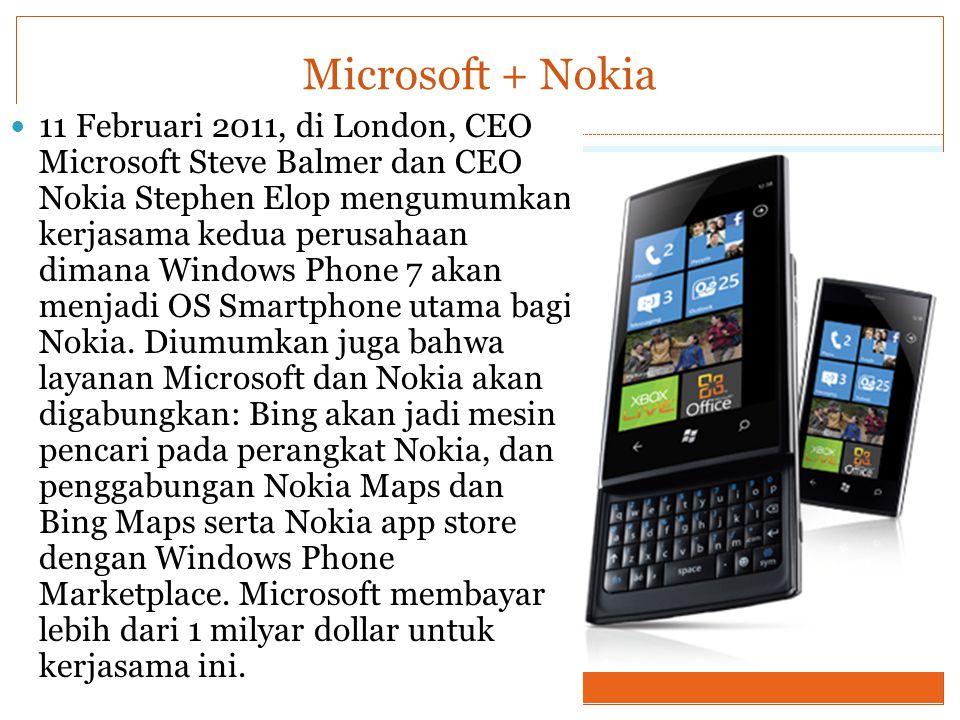 Microsoft + Nokia By Fandi Susanto S.Si 11 Februari 2011, di London, CEO Microsoft Steve Balmer dan CEO Nokia Stephen Elop mengumumkan kerjasama kedua