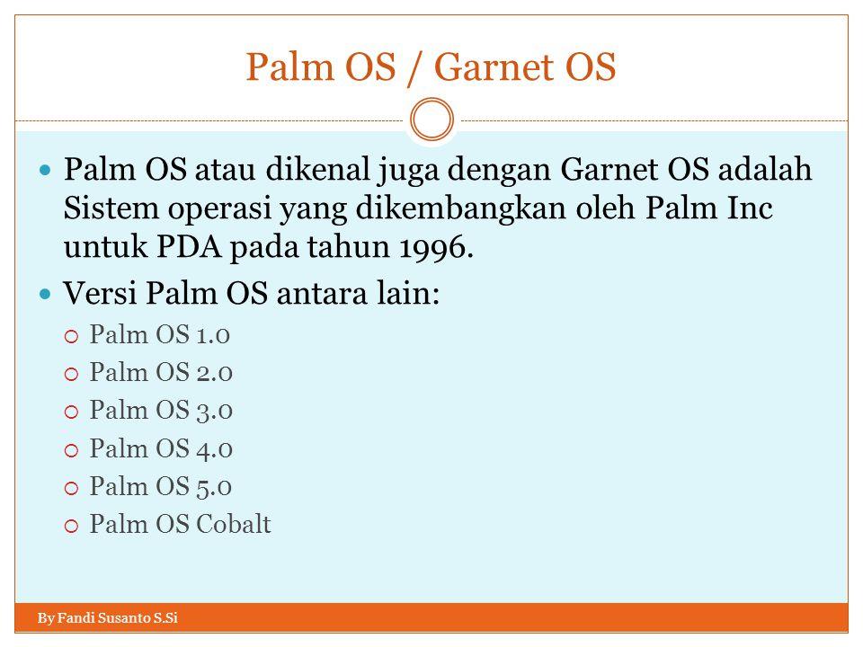 Palm OS / Garnet OS By Fandi Susanto S.Si Palm OS atau dikenal juga dengan Garnet OS adalah Sistem operasi yang dikembangkan oleh Palm Inc untuk PDA p