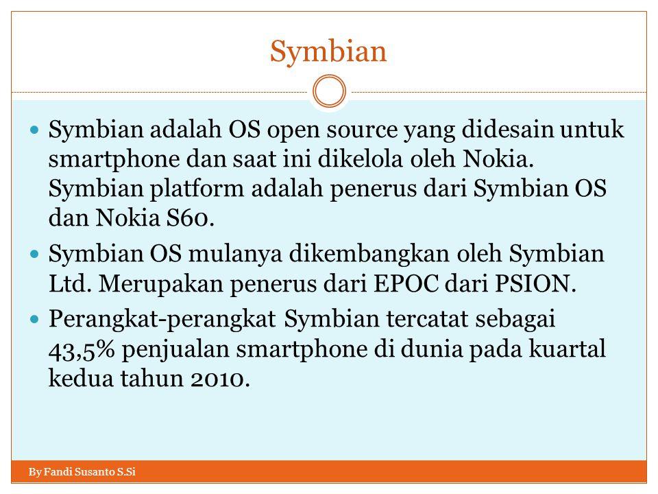 Symbian By Fandi Susanto S.Si Symbian adalah OS open source yang didesain untuk smartphone dan saat ini dikelola oleh Nokia. Symbian platform adalah p