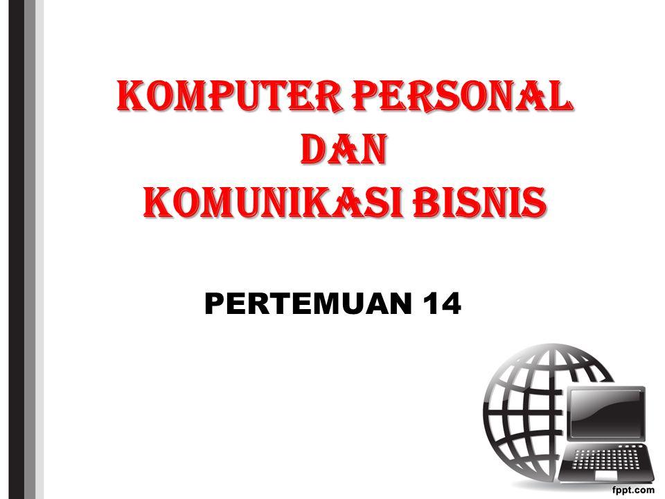 KOMPUTER PERSONAL DAN KOMUNIKASI BISNIS PERTEMUAN 14