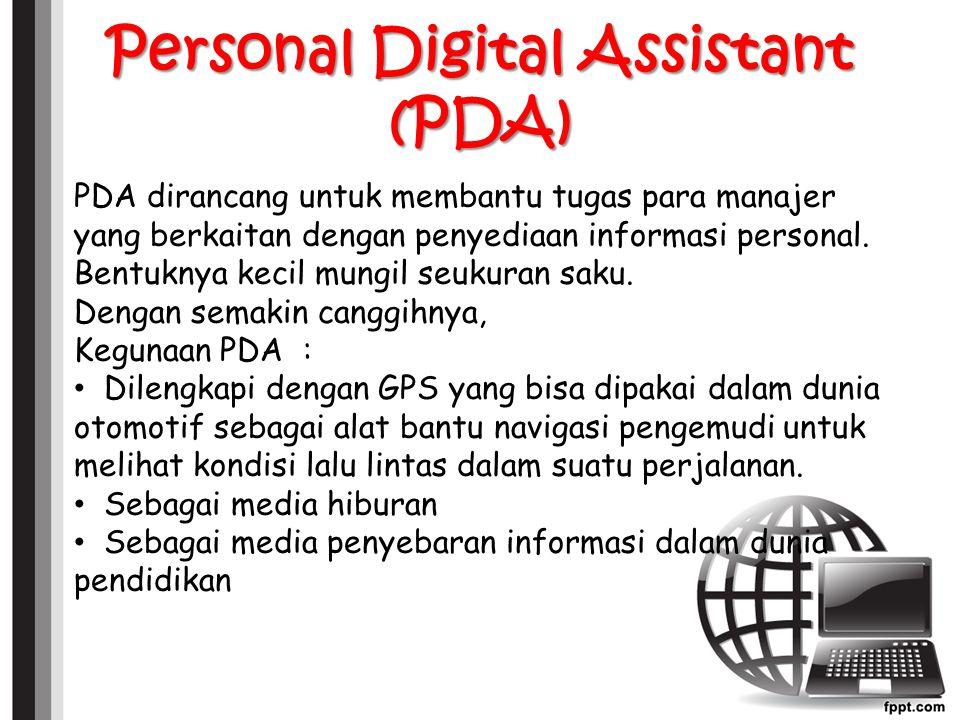 Personal Digital Assistant (PDA) PDA dirancang untuk membantu tugas para manajer yang berkaitan dengan penyediaan informasi personal.