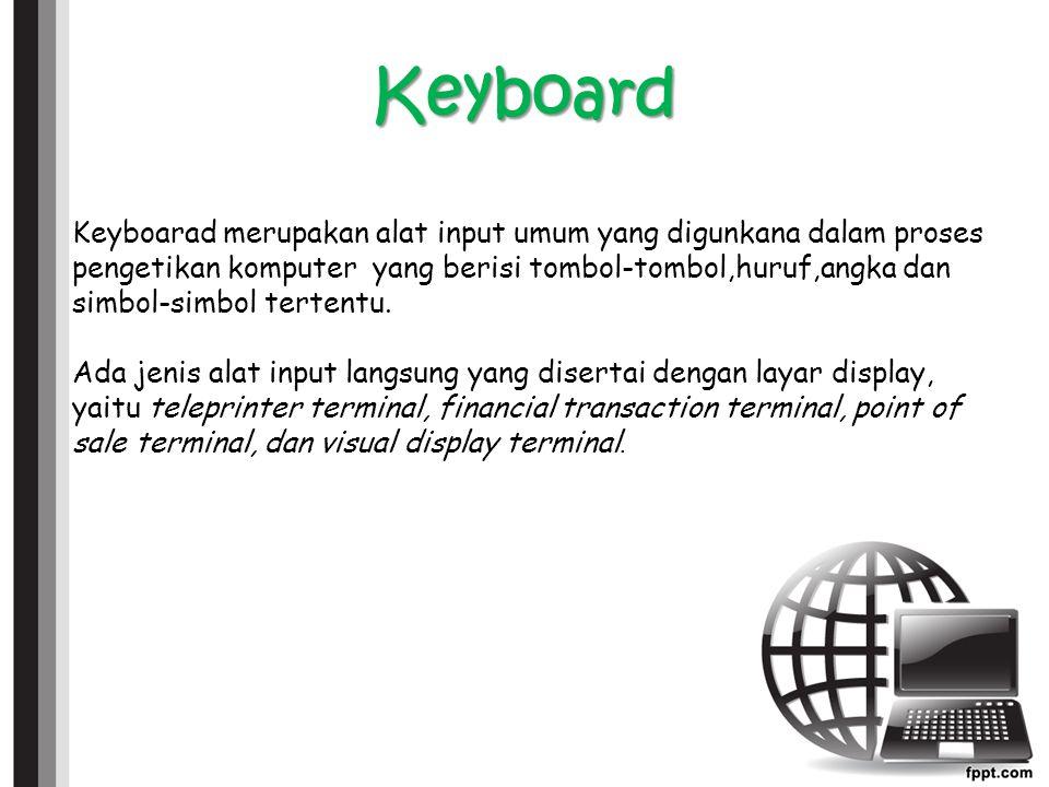 Keyboard Keyboarad merupakan alat input umum yang digunkana dalam proses pengetikan komputer yang berisi tombol-tombol,huruf,angka dan simbol-simbol tertentu.
